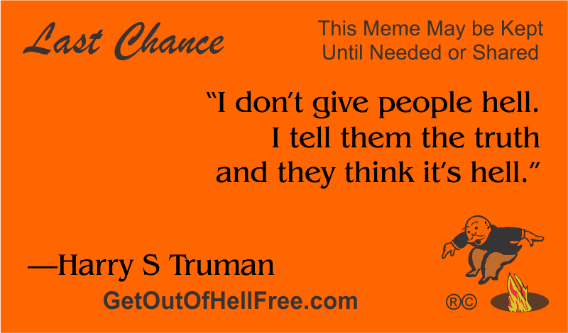 """""""I don't give people hell. I tell them the truth and they think it's hell."""" —Harry S Truman"""