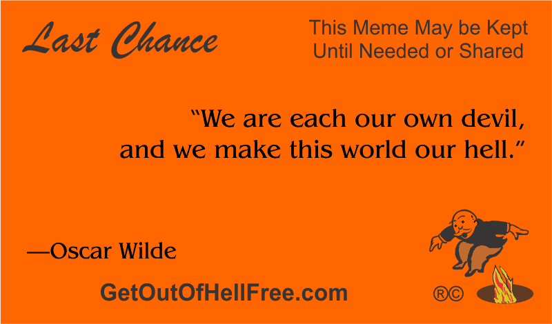 """""""We are each our own devil, and we make this world our hell."""" —Oscar Wilde"""