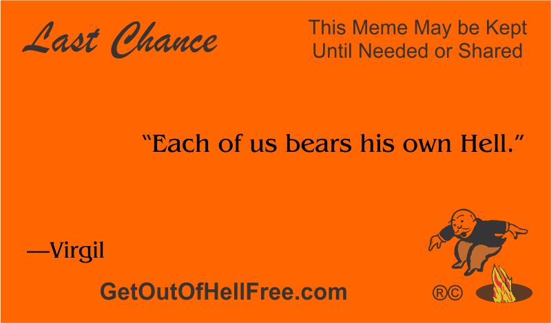 """""""Each of us bears his own Hell."""" —Virgil"""