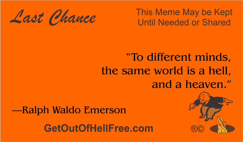 """""""To different minds, the same world is a hell, and a heaven."""" —Ralph Waldo Emerson"""