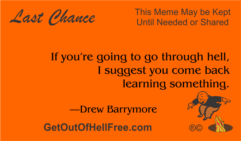 """""""If you're going to go through hell, I suggest you come back learning something."""" —Drew Barrymore"""
