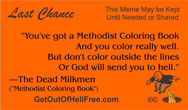 """""""You've got a Methodist Coloring Book / And you color really well / But don't color outside the lines / Or God will send you to hell."""" —The Dead Milkmen (Methodist Coloring Book)"""
