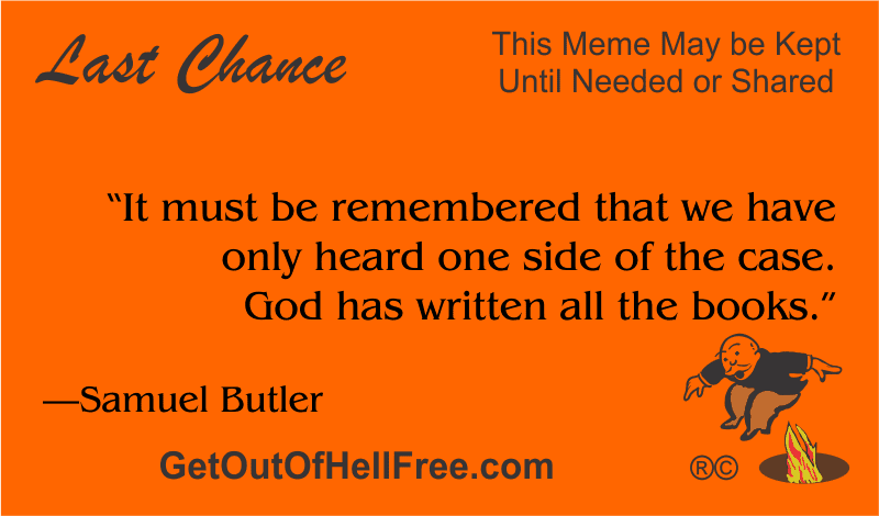 """""""It must be remembered that we have only heard one side of the case. God has written all the books."""" —Samuel Butler"""