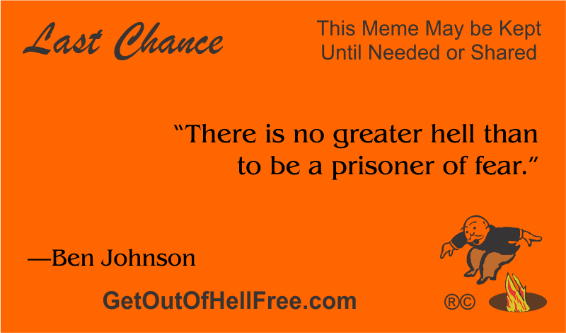 """""""There is no greater hell than to be a prisoner of fear."""" —Ben Johnson"""