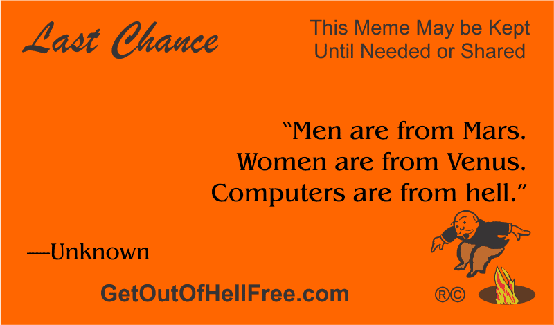 """""""Men are from Mars. Women are from Venus. Computers are from hell."""" —Unknown"""