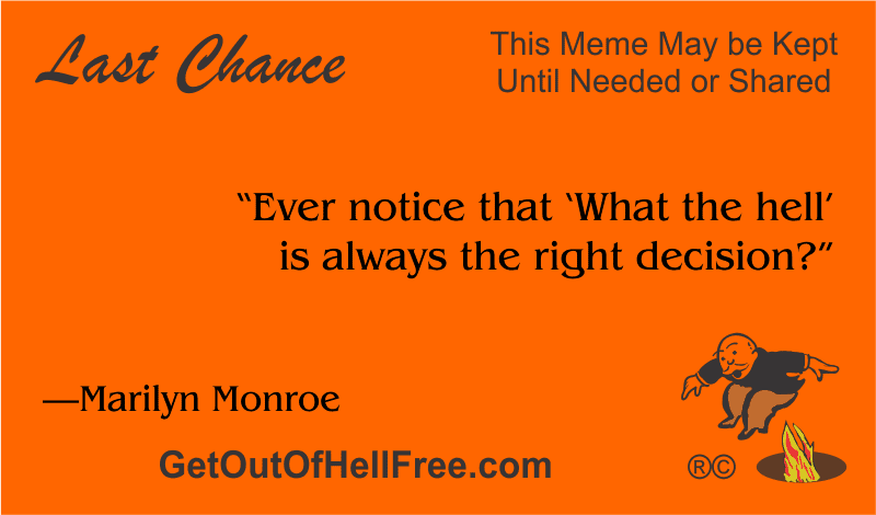 """""""Ever notice that 'What the hell' is always the right decision?"""" —Marilyn Monroe"""