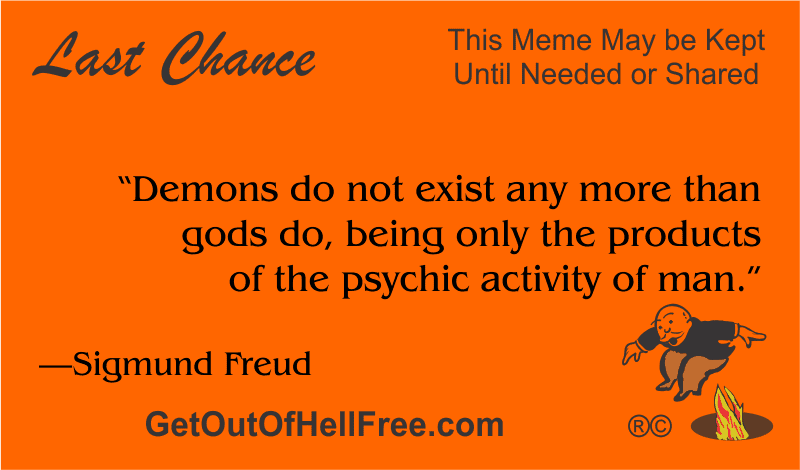 """""""Demons do not exist any more than gods do, being only the products of the psychic activity of man."""" —Sigmund Freud"""