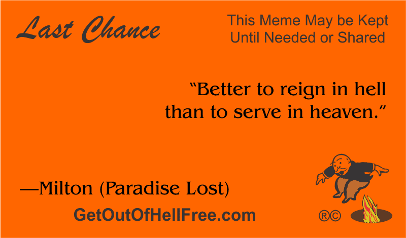 """""""Better to reign in hell than to serve in heaven."""" —Milton (Paradise Lost)"""