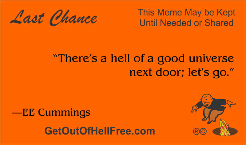 """""""There's a hell of a good universe next door; let's go."""" —EE Cummings"""