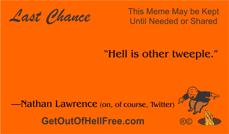 """""""Hell is other tweeple."""" —Nathan Lawrence (on, of course, Twitter)"""