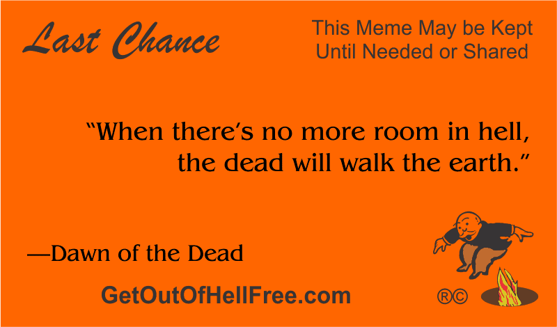 """""""When there's no more room in hell, the dead will walk the earth."""" —Dawn of the Dead"""