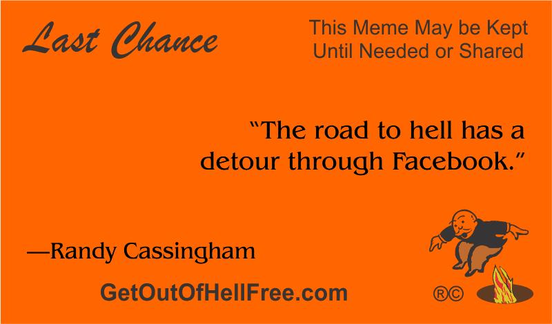 """The road to hell has a detour through Facebook."" —Randy Cassingham"